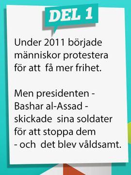 Under 2011 började människor protestera för att få mer frihet. Men presidenten - Bashar al-Assad - skickade sina soldater för att stoppa dem - och det blev våldsamt.