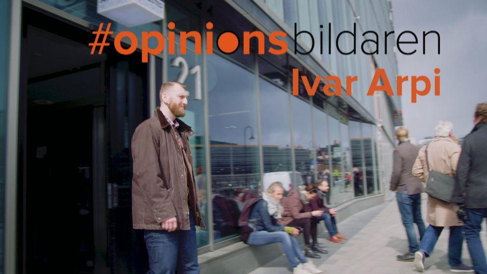 Ivar Arpi #opinionsbildaren