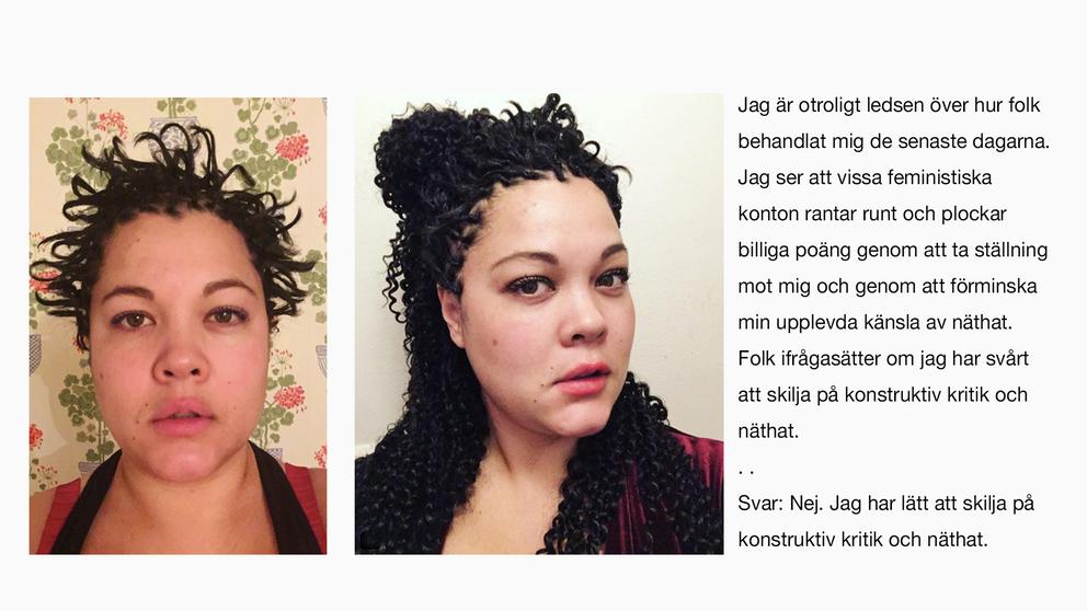 """Anna Suvanna Davidsson, eller Apan satt i granen som hon kallas på Instagram, gjorde hårförlängningar på en afrikansk frisörsalongoch la efteråt upp en bild. """"Då anklagades jag för att varaen ignorantrasistsomgråter förtryckartårarochstickar offerkofta till mig själv"""", säger hon. Efter kritiken tog hon bort hårförlängningarna."""