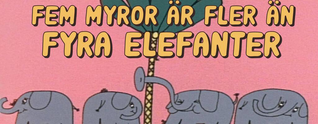Fem myror är fler än fyra elefanter.