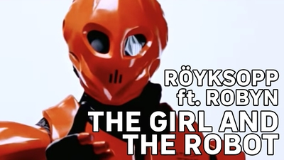 Röyksopp feat. Robyn - The girl and the robot