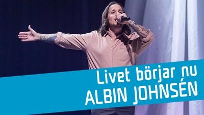 Albin Johnsén - Livet börjar nu