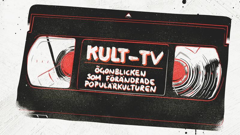 Kult-TV - ögonblicken som förändrade populärkulturen.