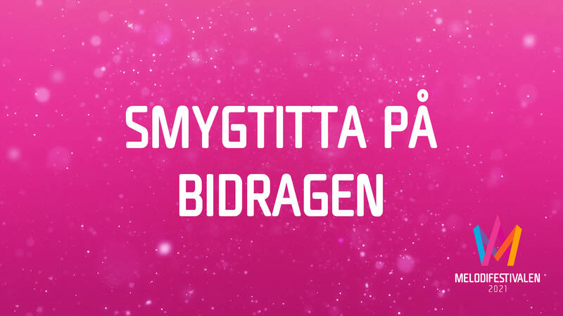 Smygtitta på bidragen i Melodifestivalen 2021.