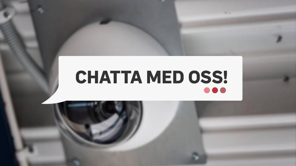 """En övervakningskamera och uppmaningen """"Chatta med oss!"""""""