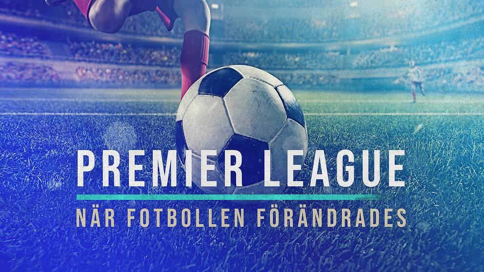 Premier League: När fotbollen förändrades